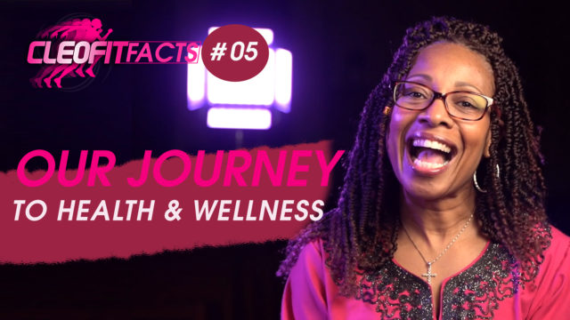 CleoFit FACT#5 – Our Journey to Health and Wellness